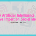 How Artificial Intelligence Will Have Impact on Social Media